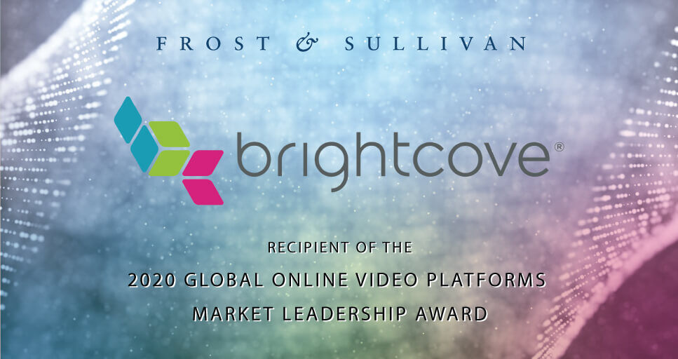 Brightcove Recognized by Frost & Sullivan for Dominating the Online Video Platforms Market with Innovative Growth Strategies