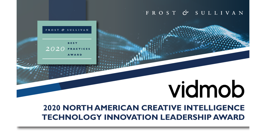 VidMob Honored by Frost & Sullivan with 2020 Creative Intelligence Innovation Leadership Award for Helping Brands Grow Marketing ROI with Data-Informed Ad Creative