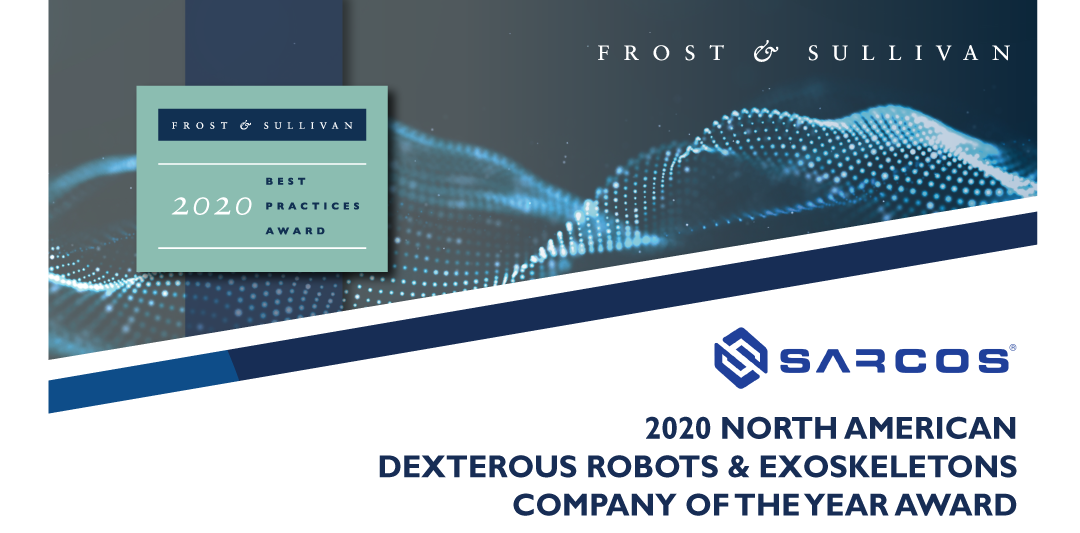 """Sarcos Robotics Named """"Company of the Year"""" by Frost & Sullivan for Its Potential to Set New Standards of Productivity and Safety for Industrial Workforce of the Future"""
