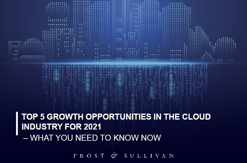 Discover 5 Growth Opportunities in the Cloud Industry for 2021 by Frost & Sullivan