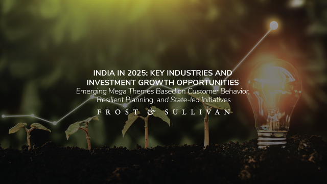Frost & Sullivan Shares Strategic Overview of Key Industries and Investment Opportunities in India by 2025